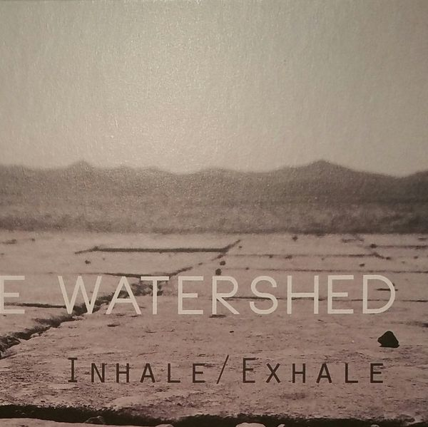 THE WATERSHED : «  Inhale / exhale »