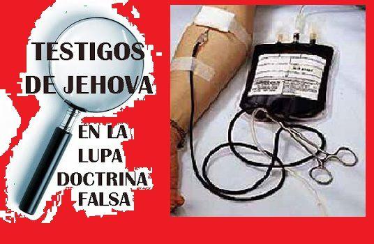 TESTIGOS DE JEHOVA LIMITANDO LA VIDA DEL PROJIMO,POR SU FUNDAMENTALISMO (Transfusiones de sangre)