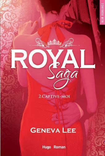 Royal Saga - tome 2 Captive-moi - Geneva Lee