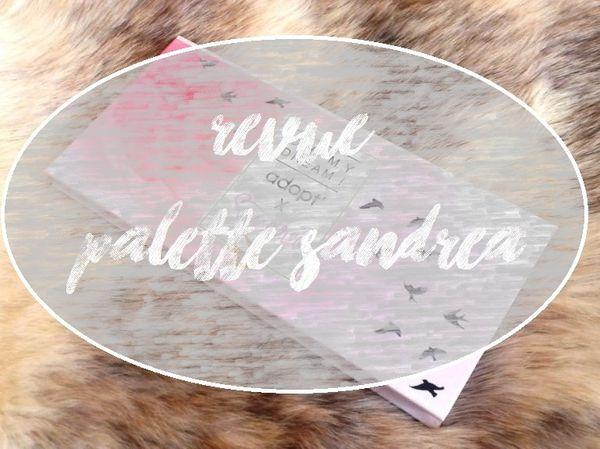 ♥ Revue : Palette Sandréa ♥