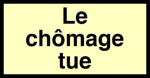 LE CHÔMAGE TUE 5 FOIS PLUS QUE LES ACCIDENTS DE LA ROUTE