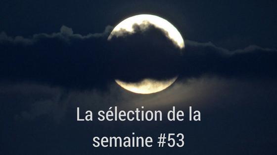 La sélection de la semaine #53