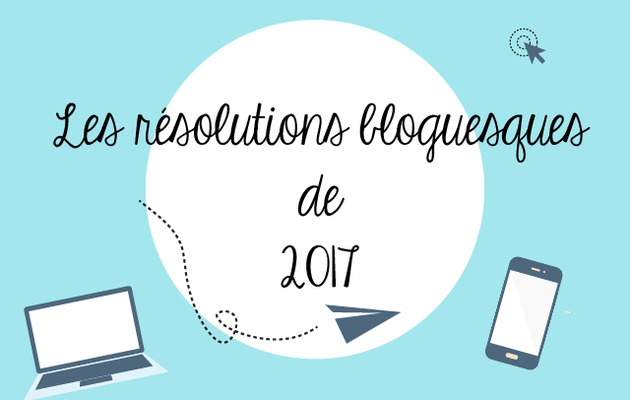 Nos résolutions bloguesques de 2017