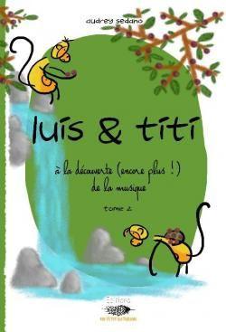 [Fiche livre] Luis & TIti à la découverte (encore plus) de la musique - A. Sedano