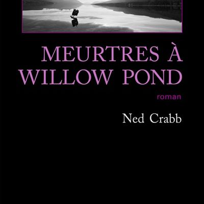 """Meurtres à Willow Pond"", Ned Crabb"