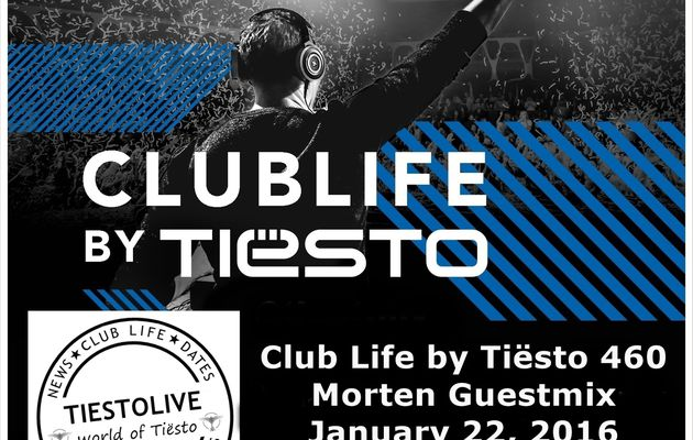 Club Life by Tiësto 460 - Morten Guestmix - January 22, 2016
