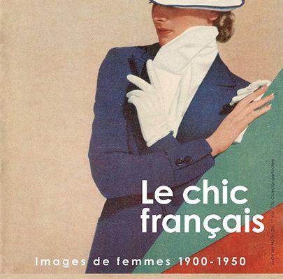 Le Chic français  Images de femmes  1900 - 1950