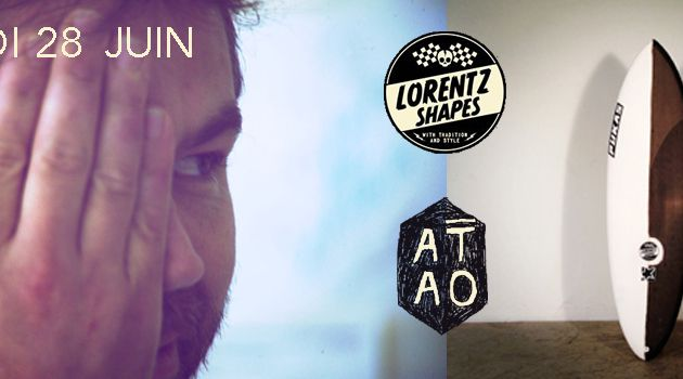 Exclusivité : Axel LORENTZ chez ATAO Surfboards / samedi 28 juin