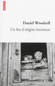 Un feu d'origine inconnue - Daniel WOODRELL