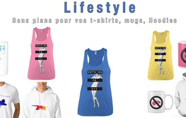 Lifestyle : bons plans pour vos t-shirts, mugs, hoodies