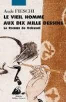 Le vieil homme aux dix mille dessins : le roman de Hokusai - Aude Fieschi
