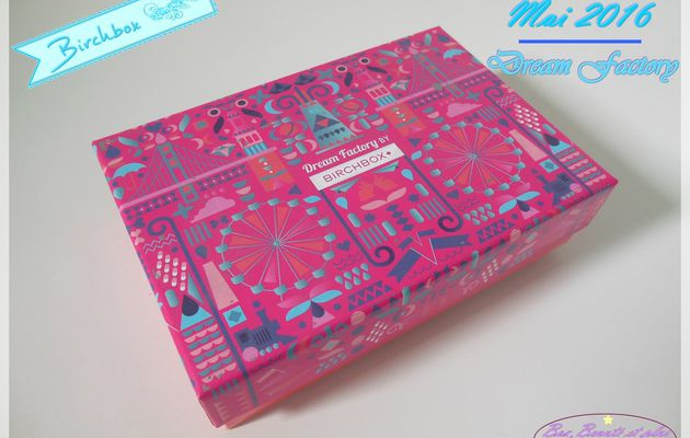Birchbox Mai 2016 - Dream Factory