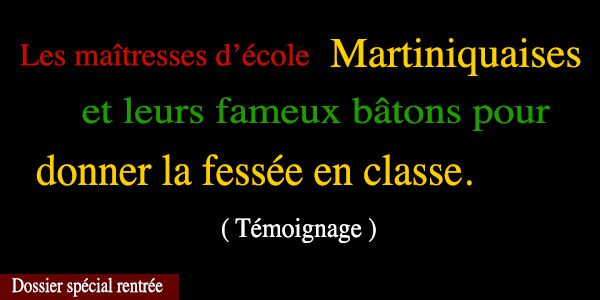 Les maîtresses d'école Martiniquaises et leurs bâtons pour la fessée en classe