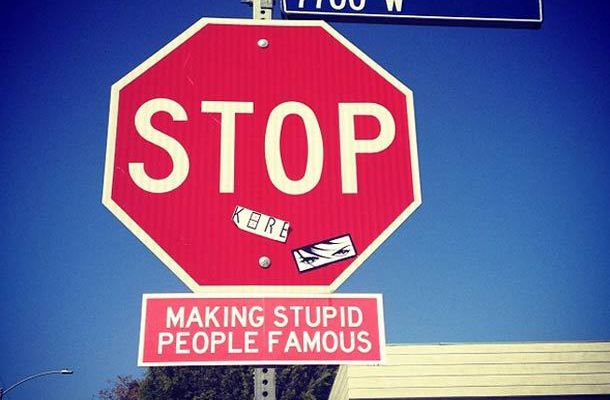 """Stop Making Stupid People Famous!"""