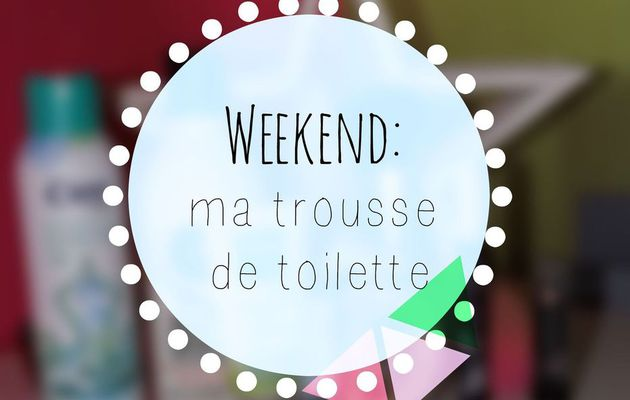 Weekend-Ma trousse de toilette