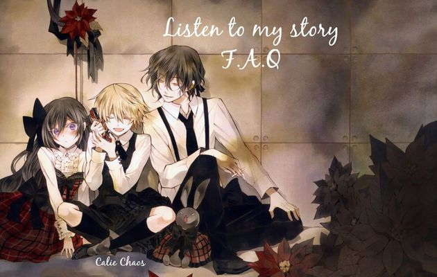 Listen to my story ~ F.A.Q