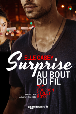 The Bourbon Street Boys #1 — Surprise au bout du fil, de Elle Casey