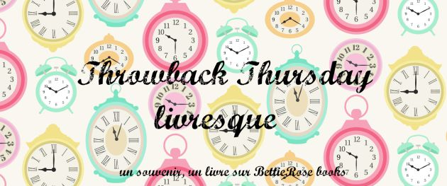 Throwback Thursday #10 : Relecture ou Si je devais relire un livre