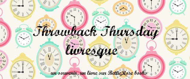 Throwback Thursday #12 : Un livre jamais chroniqué sur votre blog et pourtant apprécié