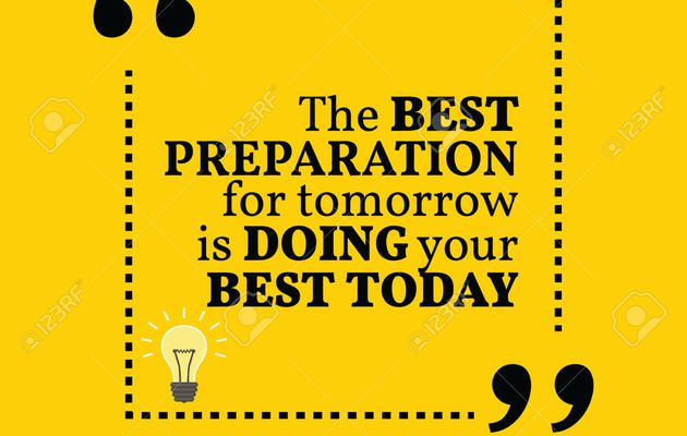 """The best preparation for tomorrow is doing your best today."""