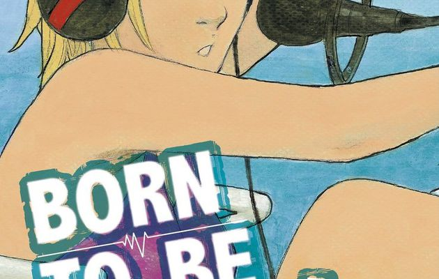 BORN TO BE ON AIR TOME 2 D'HIROAKI SAMURA EST SORTI