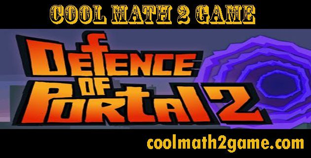 Defence of Portal 2 play game free in cool math 2 game