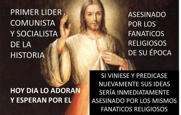 Jesús fue el primer líder comunista asesinado por fanáticos