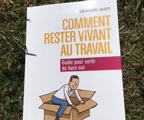 Comment rester vivant au travail - Guide pour sortir du burn-out - Catherine VASEY