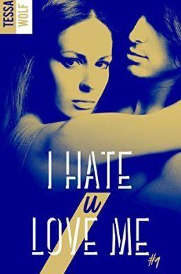 Mon Avis sur I Hate U Love Me de Tessa Wolf