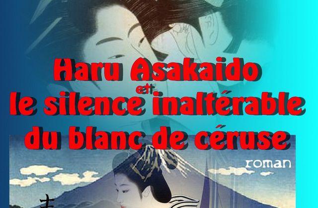 HARU ASAKAÏDO et le silence inaltérable du blanc de céruse (épisode 01)