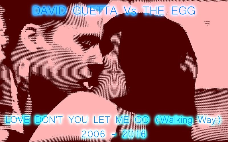 David Guetta Vs The Egg - Love Don't You Let Me Go (Walking Way)