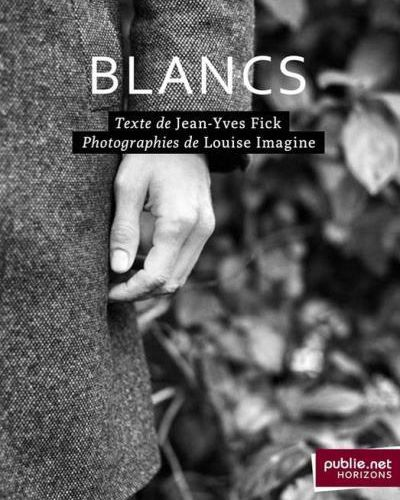 Blancs - Jean-Yves Fick - Louise Imagine