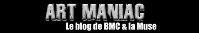 Art-Maniac le blog de BMC & La Muse