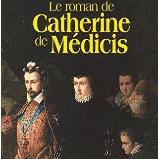 Le roman de Catherine de Médicis de Michel Peyramaure