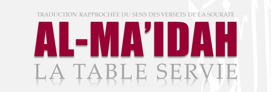 Tr. Sourate 5 : LA TABLE SERVIE (AL-MAIDAH)