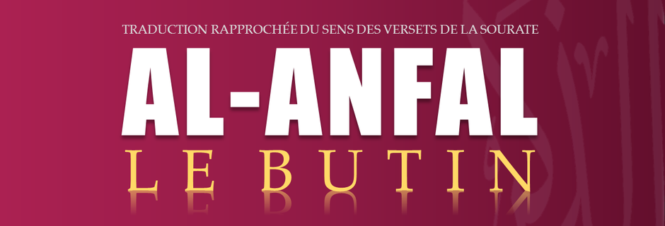 Tr. Sourate 8 : LE BUTIN (AL-ANFAL)