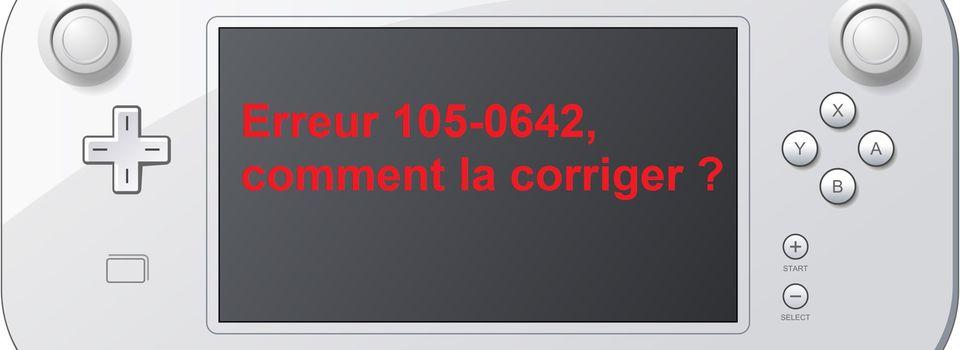 Corriger une erreur 105-0642 [Wii U]
