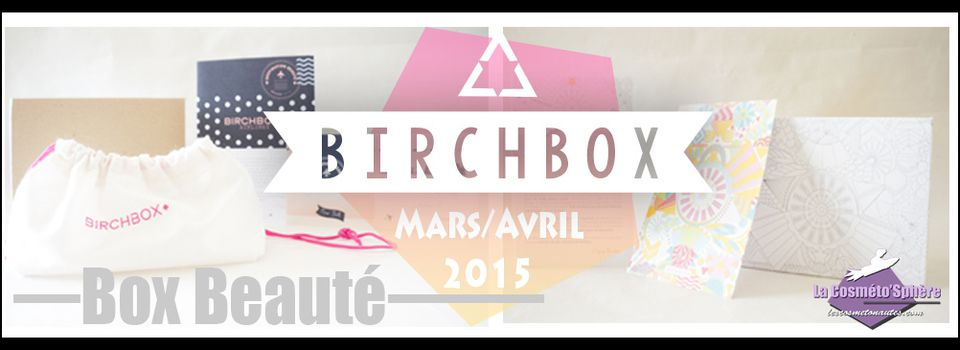 "BOX BEAUTE: Birchbox Avril et Mars 2015, ""Mine de Printemps"" et ""Birchbox Airlines"" !"