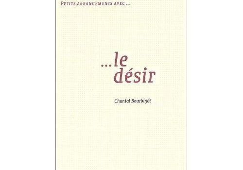 Petits arrangements avec...le désir de Chantal Bourbigot