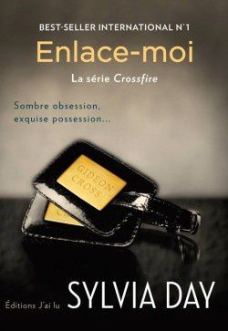 Crossfire, Tome 3 : Enlace-moi - Sylvia Day
