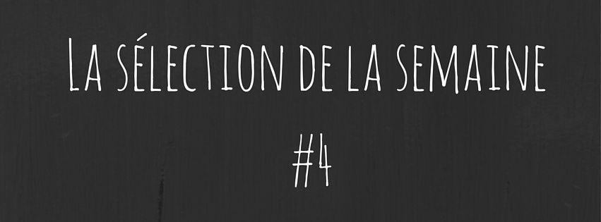 Sélection de la semaine #4
