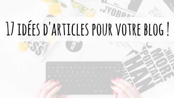 17 idées d'articles pour votre blog !