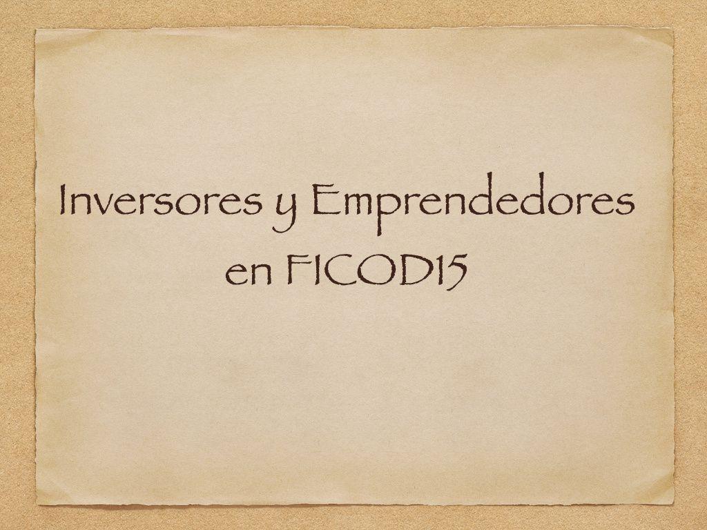 Inversores y Emprendedores en FICOD15