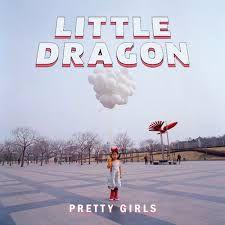 Little Dragon - Pretty Girls