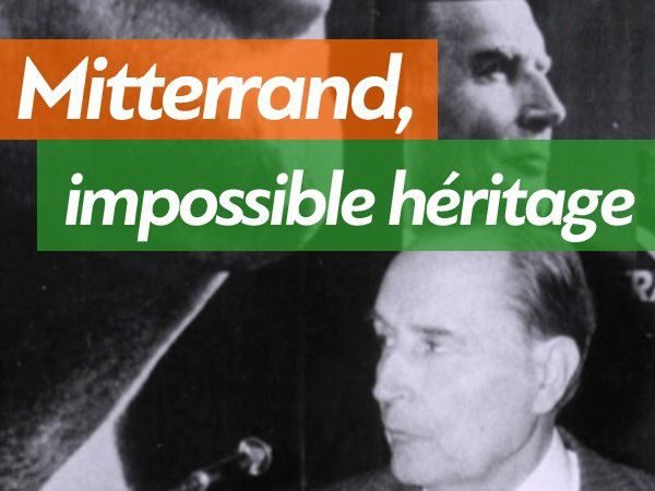 Mitterrand, impossible héritage