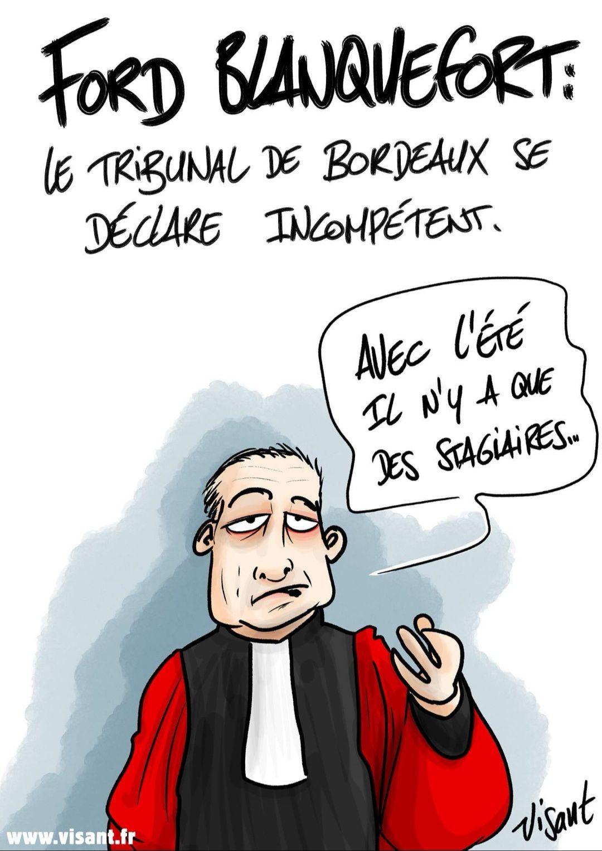 """Dans la série """"la justice est merveilleuse """", dans l'affaire du dossier Ford Blanquefort le Tribunal de Grande Instance de Bordeaux se déclare incompétent.   Voilà voilà voilà !"""