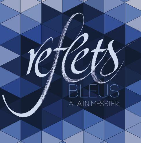 Alain Messier - Reflets Bleus