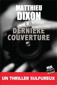 La dernière couverture, Matthieu Dixon, éditions Jigal