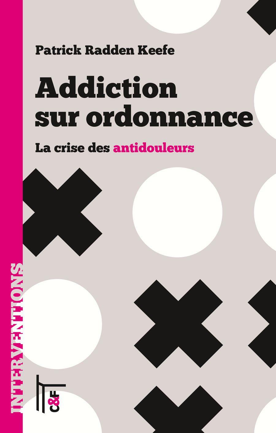 Addiction sur ordonnance, la crise des antidouleurs, de Patrick Radden Keefe, C&F éditions