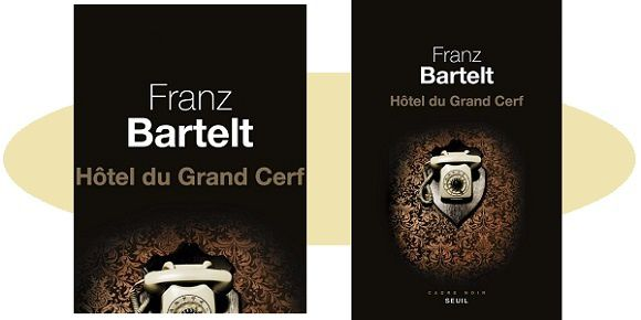 Franz Bartelt: Hôtel du Grand Cerf (Éd.Seuil, 2017)